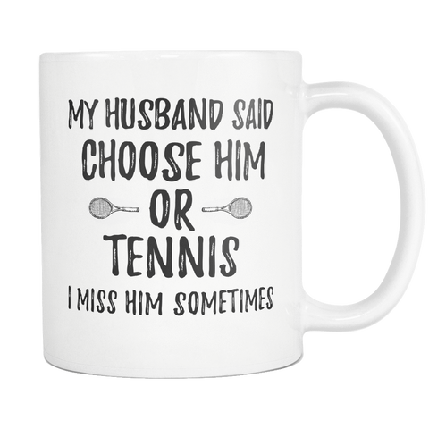 Me Or Tennis Mug - My Husband - Mug