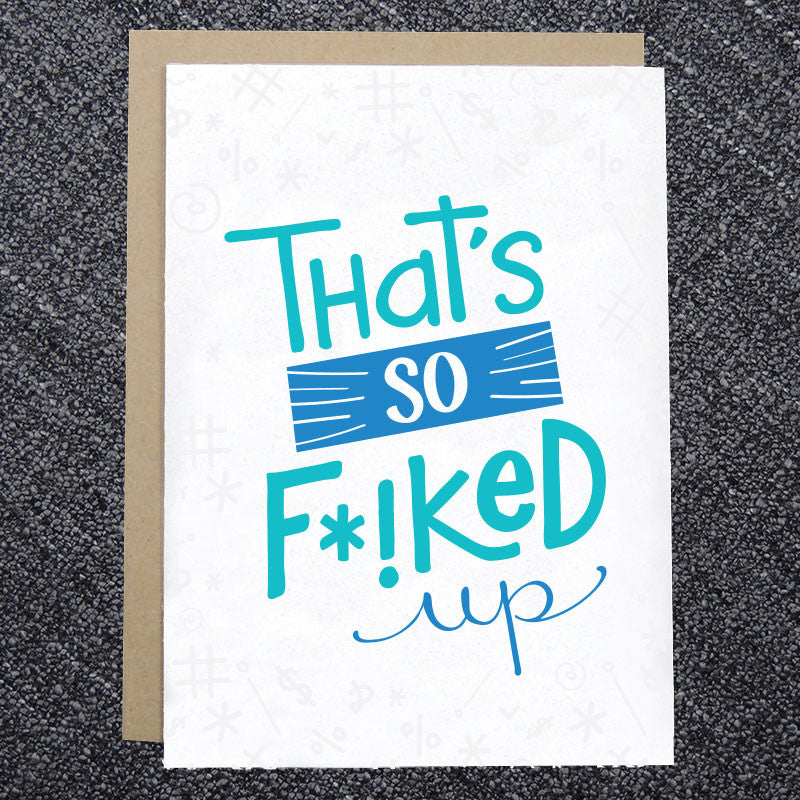 That's So F*!ked Up Card