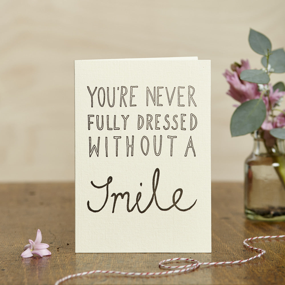 You're Never Fully Dressed Without A Smile Card