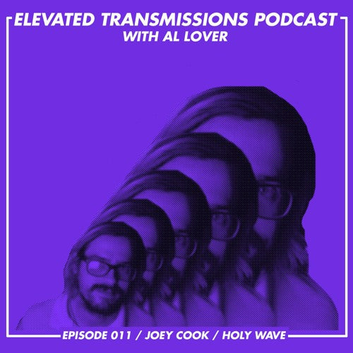 ELEVATED TRANSMISSIONS podcast 011 – Joey Cook / Holy Wave