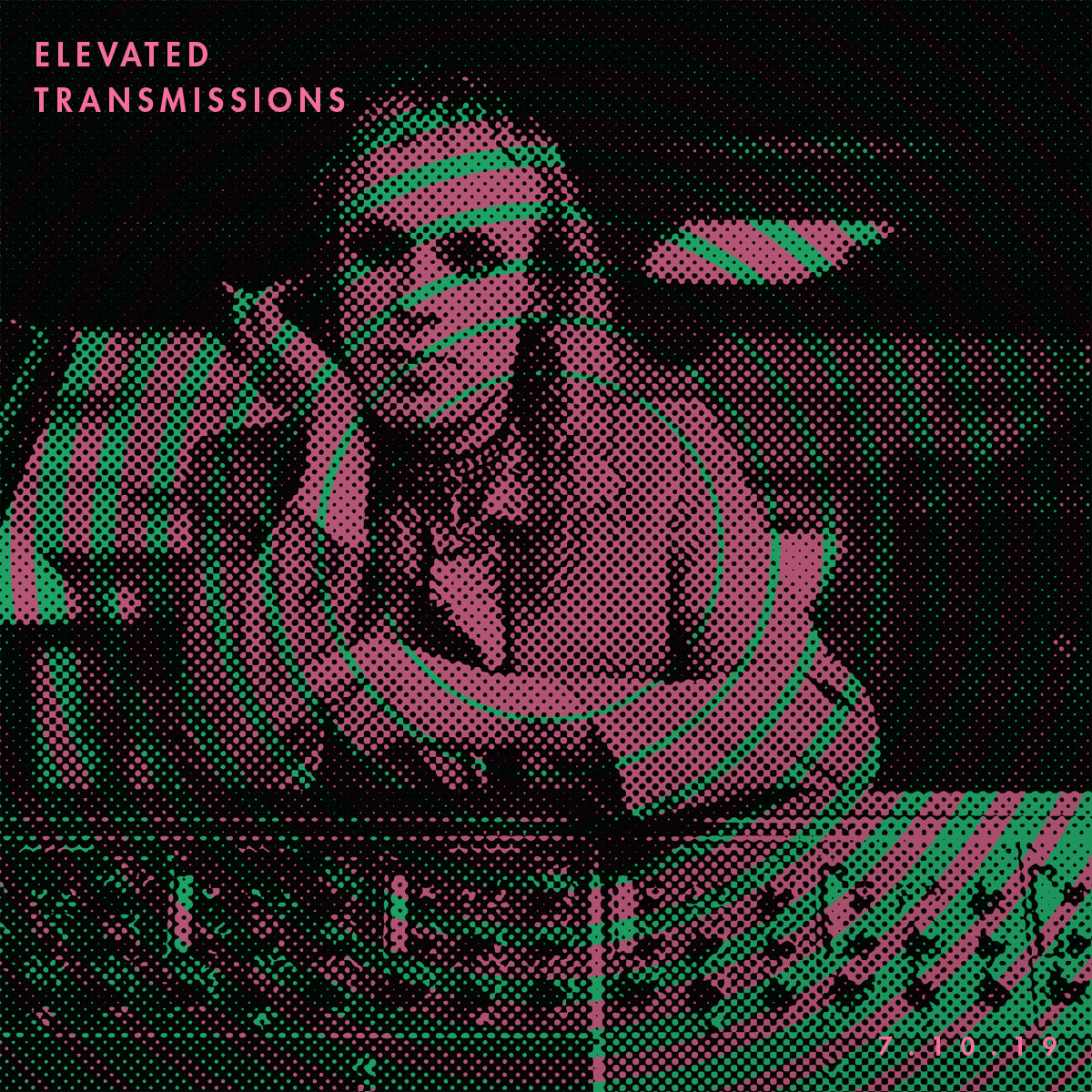 ELEVATED TRANSMISSIONS | 7.10.19