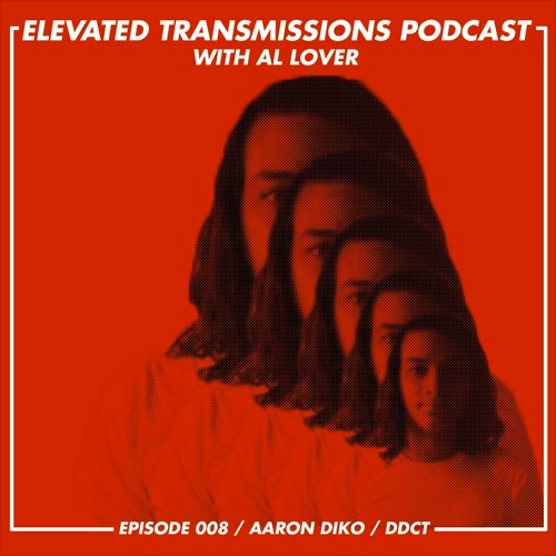 Elevated Transmissions Podcast 008 – Aaron Diko / DDCT