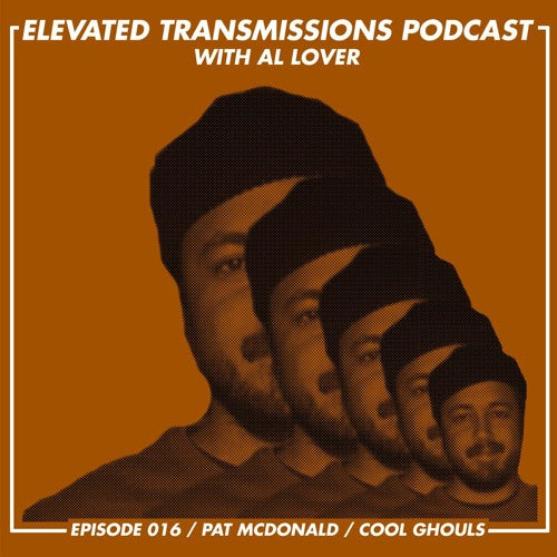 ELEVATED TRANSMISSIONS PODCAST 016 – PAT McDONALD / COOL GHOULS