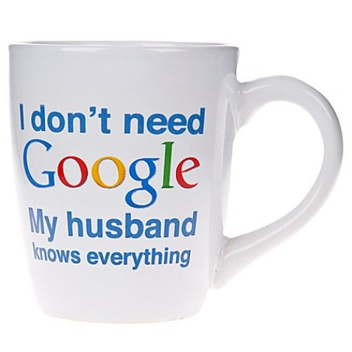 I Don't Need Google My HUSBAND Knows Everything Jumbo 22 oz Coffee Mug