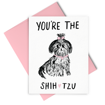 You're the Shih Tzu Card