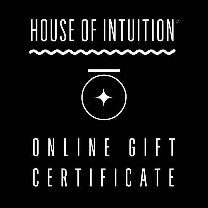 House of Intuition Gift Certificate (ONLINE redemption only) - House of Intuition