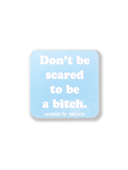 The Married To The Mob Don't Be Scared To Be A Bitch Sticker