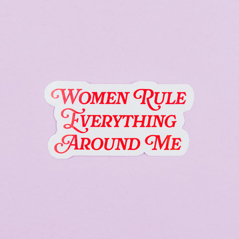 Women Rule Everything Around Me sticker
