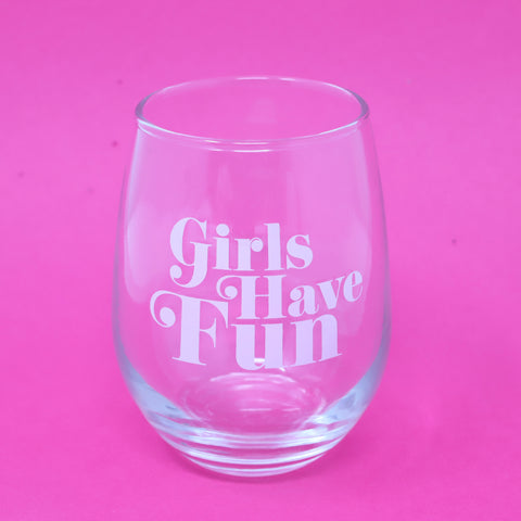 Girls Have Fun wine glass