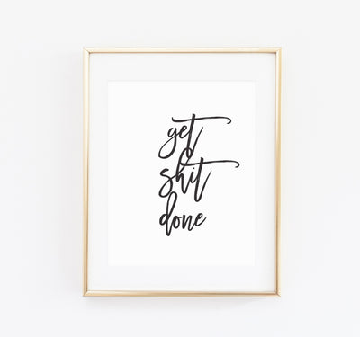 Get shit done print - Made Au Gold