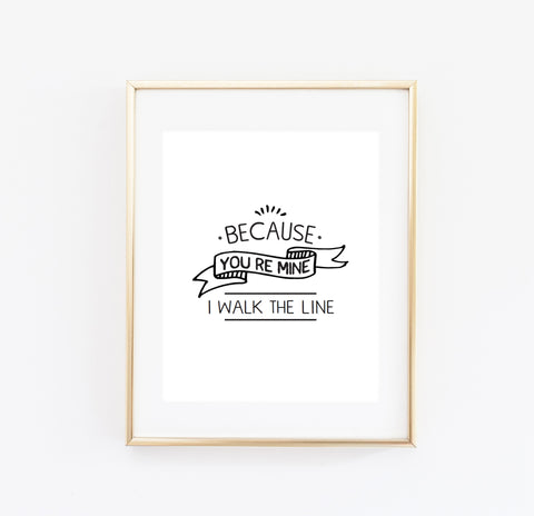 Because you're mine, I walk the line print - Made Au Gold