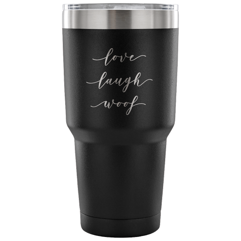 Love, Laugh, Woof 30 Ounce Vacuum Tumber