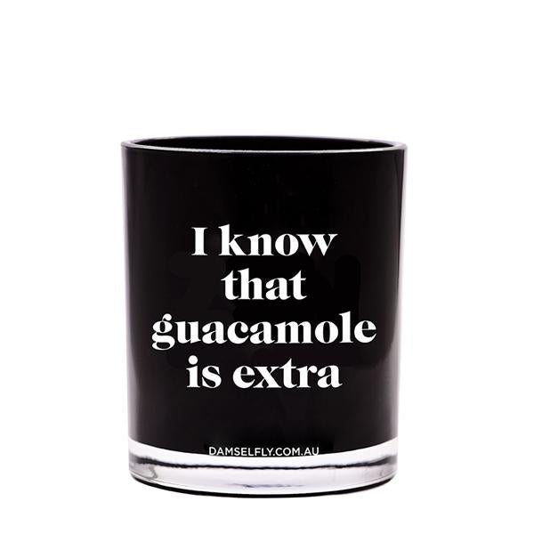 I KNOW THAT GUACAMOLE IS EXTRA - LRG CANDLE