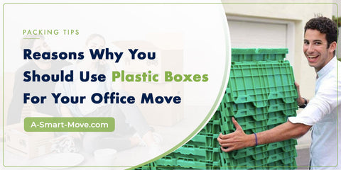 Why you should use plastic boxes for your office move