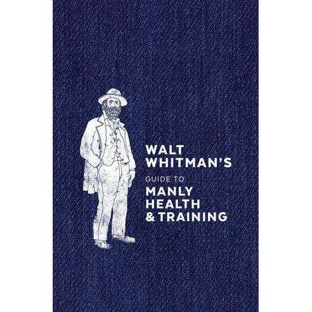 Walt Whitman's Guide to Manly Health & Training