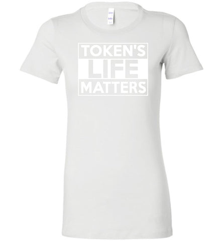 Token's Life Matters Bella Ladies Favorite Tee Shirt