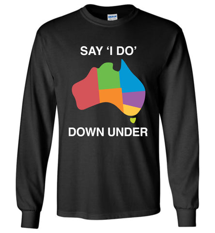 Say I Do Down Under Shirt Gildan Long Sleeve T-Shirt