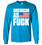 American As Fuck Gildan Long Sleeve T-Shirt