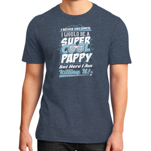 I WOULD SUPER COOL PAPPY BUT HERE I AM KILLING IT District T-Shirt (on man) Heather navy Zacaca Shop USA