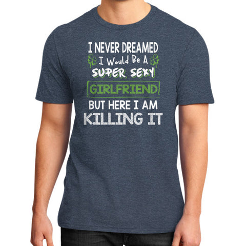 I WOULD SUPER SEXY GIRLFRIEND BUT HERE I AM KILLING IT District T-Shirt (on man) Heather navy Zacaca Shop USA