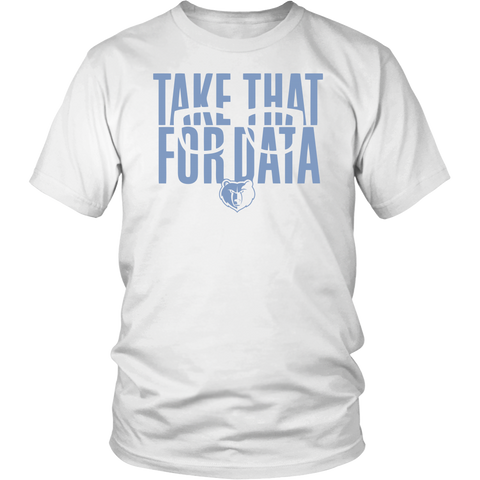 Take That For Data Shirt District Unisex Shirt