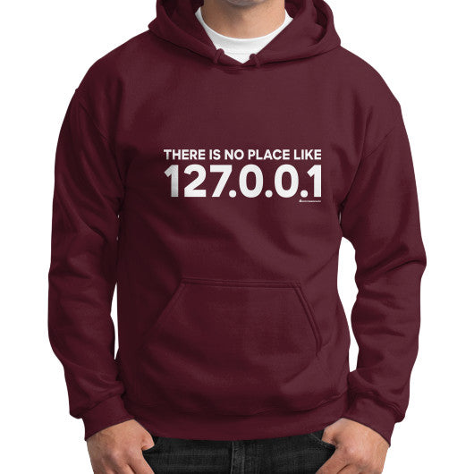 THERE IS NO PLACE LIKE 127.0.0.1 Gildan Hoodie (on man) Shirt Maroon Zacaca Shop USA