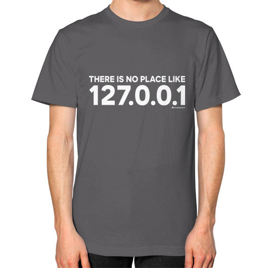THERE IS NO PLACE LIKE 127.0.0.1 Unisex T-Shirt (on man) Asphalt Zacaca Shop USA
