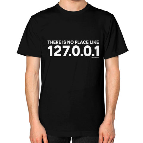 THERE IS NO PLACE LIKE 127.0.0.1 Unisex T-Shirt (on man) Black Zacaca Shop USA