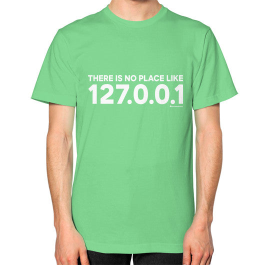 THERE IS NO PLACE LIKE 127.0.0.1 Unisex T-Shirt (on man) Grass Zacaca Shop USA