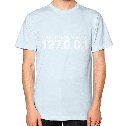 THERE IS NO PLACE LIKE 127.0.0.1 Unisex T-Shirt (on man) Light blue Zacaca Shop USA