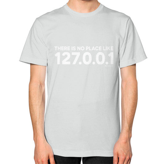 THERE IS NO PLACE LIKE 127.0.0.1 Unisex T-Shirt (on man) Silver Zacaca Shop USA
