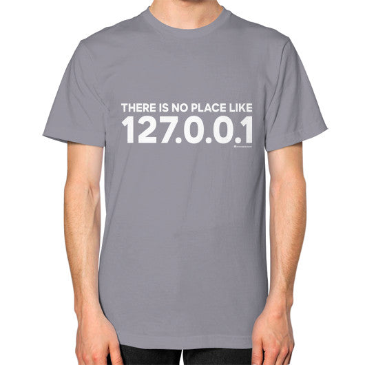 THERE IS NO PLACE LIKE 127.0.0.1 Unisex T-Shirt (on man) Slate Zacaca Shop USA