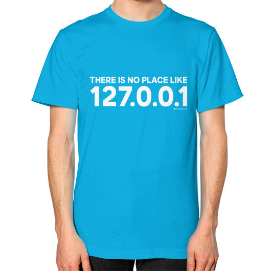 THERE IS NO PLACE LIKE 127.0.0.1 Unisex T-Shirt (on man) Teal Zacaca Shop USA