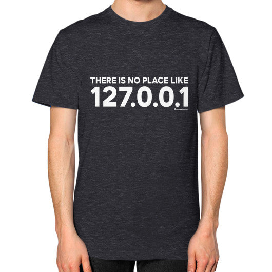 THERE IS NO PLACE LIKE 127.0.0.1 Unisex T-Shirt (on man) Tri-Blend Black Zacaca Shop USA
