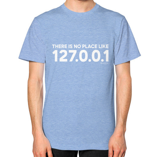 THERE IS NO PLACE LIKE 127.0.0.1 Unisex T-Shirt (on man) Tri-Blend Blue Zacaca Shop USA