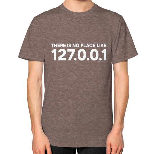 THERE IS NO PLACE LIKE 127.0.0.1 Unisex T-Shirt (on man) Tri-Blend Coffee Zacaca Shop USA