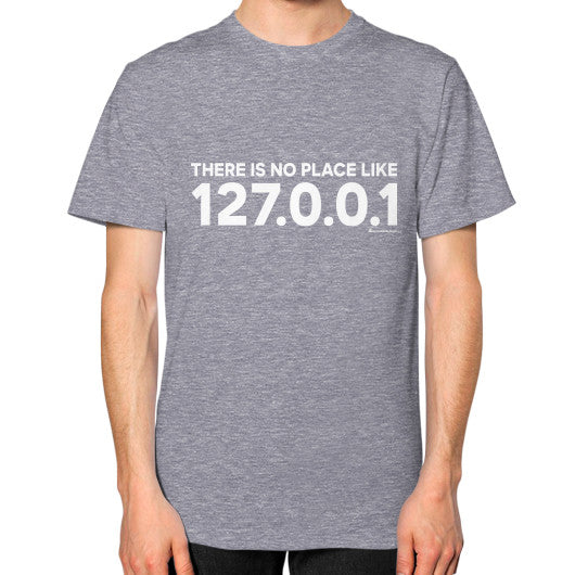 THERE IS NO PLACE LIKE 127.0.0.1 Unisex T-Shirt (on man) Tri-Blend Grey Zacaca Shop USA
