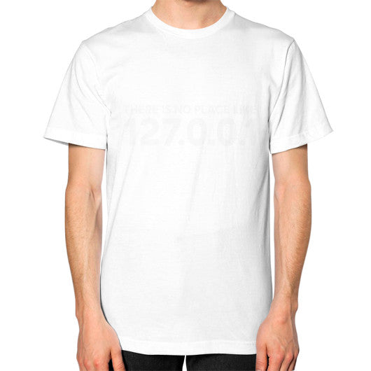 THERE IS NO PLACE LIKE 127.0.0.1 Unisex T-Shirt (on man) White Zacaca Shop USA