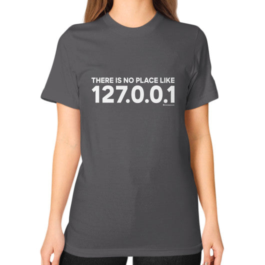 THERE IS NO PLACE LIKE 127.0.0.1 Unisex T-Shirt (on woman) Asphalt Zacaca Shop USA