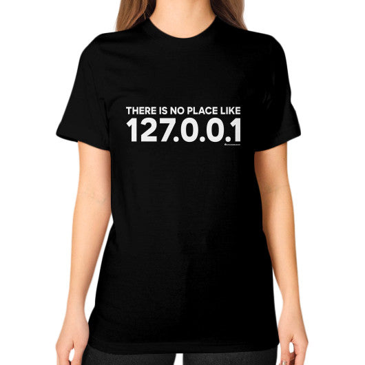 THERE IS NO PLACE LIKE 127.0.0.1 Unisex T-Shirt (on woman) Black Zacaca Shop USA