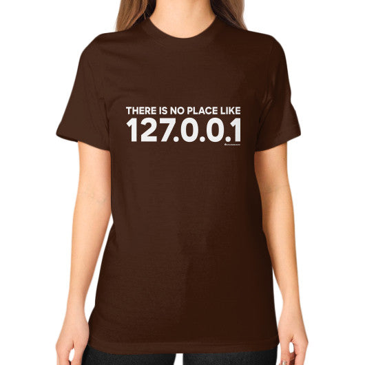 THERE IS NO PLACE LIKE 127.0.0.1 Unisex T-Shirt (on woman) Brown Zacaca Shop USA