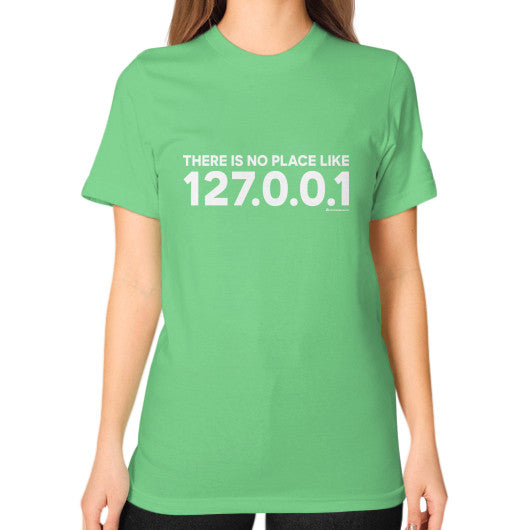 THERE IS NO PLACE LIKE 127.0.0.1 Unisex T-Shirt (on woman) Grass Zacaca Shop USA