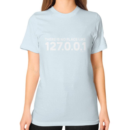 THERE IS NO PLACE LIKE 127.0.0.1 Unisex T-Shirt (on woman) Light blue Zacaca Shop USA