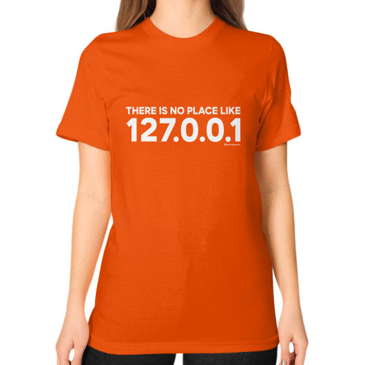 THERE IS NO PLACE LIKE 127.0.0.1 Unisex T-Shirt (on woman) Orange Zacaca Shop USA