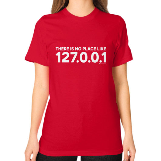 THERE IS NO PLACE LIKE 127.0.0.1 Unisex T-Shirt (on woman) Red Zacaca Shop USA