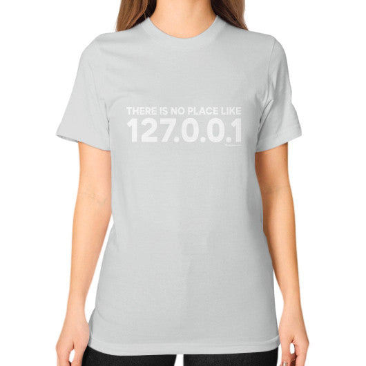 THERE IS NO PLACE LIKE 127.0.0.1 Unisex T-Shirt (on woman) Silver Zacaca Shop USA
