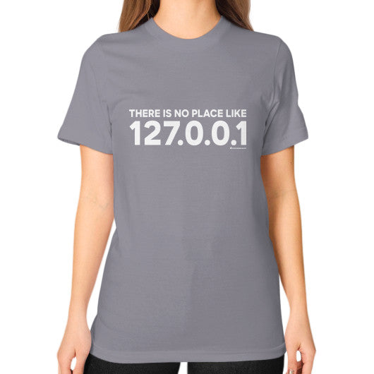 THERE IS NO PLACE LIKE 127.0.0.1 Unisex T-Shirt (on woman) Slate Zacaca Shop USA