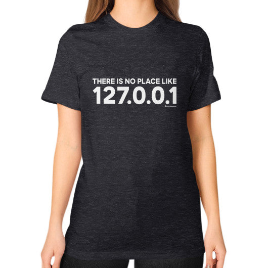 THERE IS NO PLACE LIKE 127.0.0.1 Unisex T-Shirt (on woman) Tri-Blend Black Zacaca Shop USA