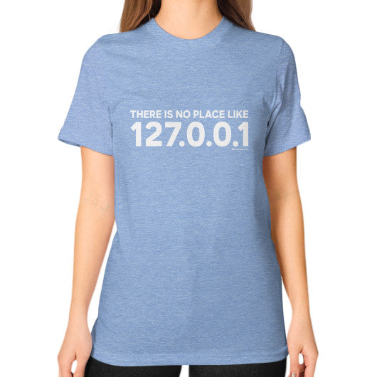 THERE IS NO PLACE LIKE 127.0.0.1 Unisex T-Shirt (on woman) Tri-Blend Blue Zacaca Shop USA
