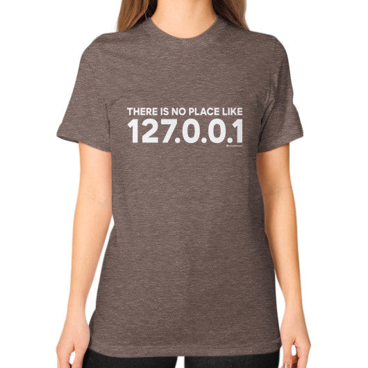 THERE IS NO PLACE LIKE 127.0.0.1 Unisex T-Shirt (on woman) Tri-Blend Coffee Zacaca Shop USA